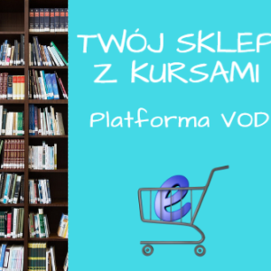 Twój sklep z kursami platforma VOD